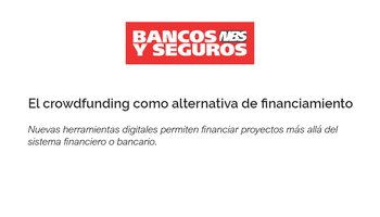 "Banco y Seguros: ""El crowdfunding como alternativa de financiamiento"""